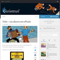 Tintin – Les albums non officiels – Guismai // Tintin