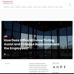 How Does Office Window Tinting Assist and Enhance Businesses and the Employees?