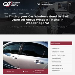 Is Tinting your Car Windows Good Or Bad? Learn All About Window Tinting in Woodbridge VA