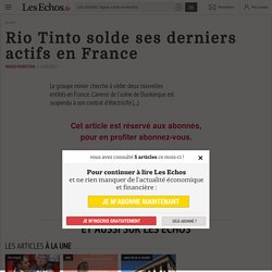 Rio Tinto solde ses derniers actifs en France - Les Echos