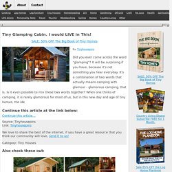 Tiny Glamping Cabin. I would LIVE in This!