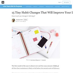 15 Tiny Habit Changes That Will Improve Your Life In One Year