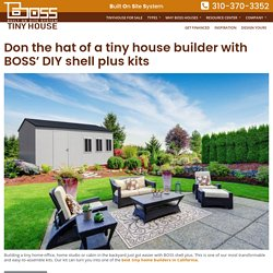 Don the hat of a tiny house builder with BOSS' DIY shell plus kits – Boss Tiny House