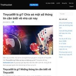 Tinycat99 là gì? Chia sẻ một số thông tin cần biết về nhà cái này