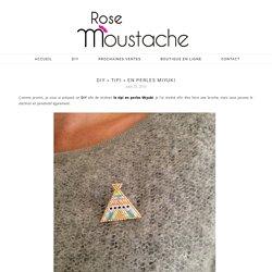 """DIY """"Tipi"""" en perles miyuki - Rose Moustache"""
