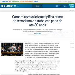 Câmara aprova lei que tipifica crime de terrorismo e estabelece pena de até 30 anos
