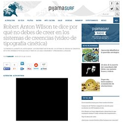Robert Anton WIlson te dice por qué no debes de creer en los sistemas de creencias (video de tipografía cinética)