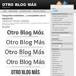 Tipografías embebibles… y compatibles con el español (V)