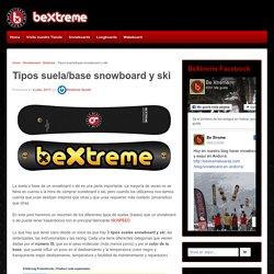Tipos suela/base snowboard y ski – Blog BeXtreme