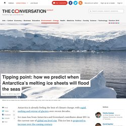 Tipping point: how we predict when Antarctica's melting ice sheets will flood the seas