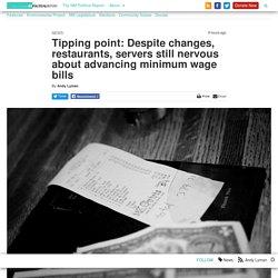 Tipping point: Despite changes, restaurants, servers still nervous about advancing minimum wage bills