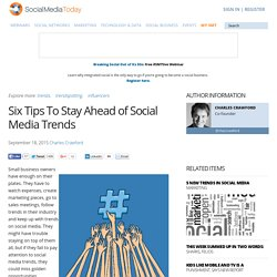 Six Tips To Stay Ahead of Social Media Trends