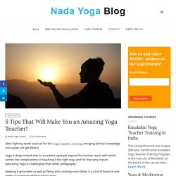 5 Tips That Will Make You an Amazing Yoga Teacher! - Nada Yoga School Blog