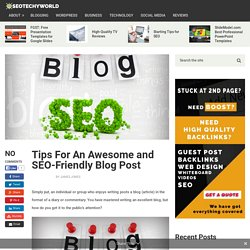 Tips For An Awesome and SEO-Friendly Blog Post