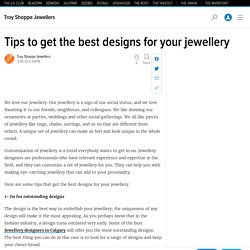 Tips to get the best designs for your jewellery