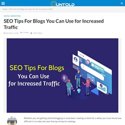 SEO Tips For Blogs You Can Use for Increased Traffic