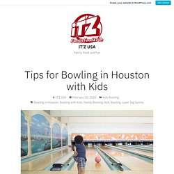 Tips for Bowling in Houston with Kids – iT'Z USA