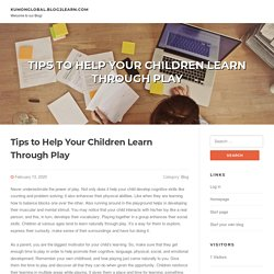 Tips to Help Your Children Learn Through Play