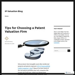 Tips for Choosing a Patent Valuation Firm – IP Valuation Blog