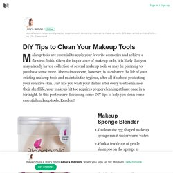 DIY Tips to Clean Your Makeup Tools – Lasica Nelson – Medium