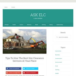 Tips To Hire The Best Site Clearance Services At Your Place