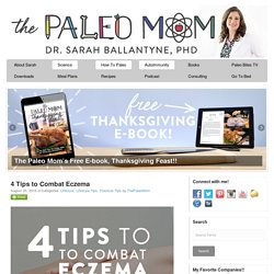 4 Tips to Combat Eczema - The Paleo Mom