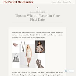Tips on What to Wear On Your First Date – The Perfect Matchmaker
