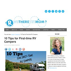 10 Tips for First-time RV Campers - R We There Yet Mom?