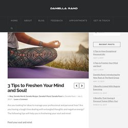 3 Tips to Freshen Your Mind and Soul!