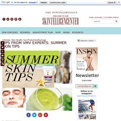 TIPS FROM VMV EXPERTS: SUMMER SKIN TIPS