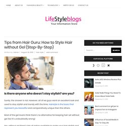 Tips from Hair Guru: How to Style Hair without Gel (Step-By-Step)