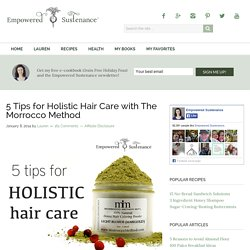 5 Tips for Holistic Hair Care with The Morrocco Method