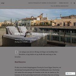 Tips på 5 bra hotell i Barcelona – Liztigt