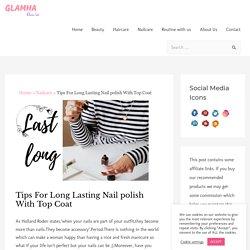 Tips For Long Lasting Nail polish With Top Coat - Glamha
