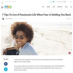 7 Tips To Live A Passionate Life When Fear Is Holding You Back