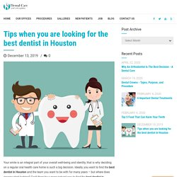 Tips when you are looking for the best dentist in Houston