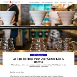 47 Tips to Make Pour Over Coffee Like a Barista
