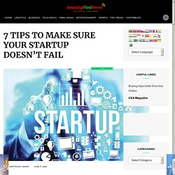 7 TIPS TO MAKE SURE YOUR STARTUP DOESN'T FAIL