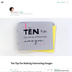 Ten Tips for Making Interesting Images