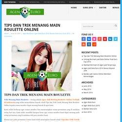 Tips dan Trik Menang Main Roulette Online
