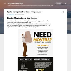 Tips for Moving into a New House - Singh Movers