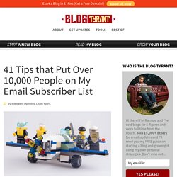 41 Tips that Put Over 10,000 People on My Email Subscriber List