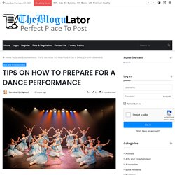 TIPS ON HOW TO PREPARE FOR A DANCE PERFORMANCE
