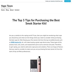 The Top 3 Tips for Purchasing the Best Smok Starter Kit! – Vape Town