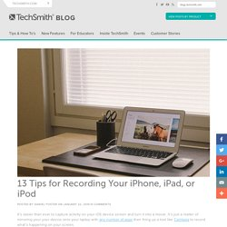 13 Tips for Recording Your iPhone, iPad, or iPod