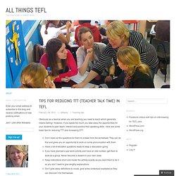 Tips for reducing TTT (teacher talk time) in TEFL