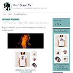 10 Tips for New School Librarians! – Don't Shush Me!