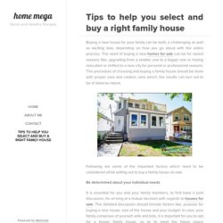 Tips to help you select and buy a right family house