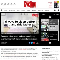 Top tips to sleep better and ride faster (video)