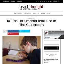 10 Tips For Smarter iPad Use In The Classroom